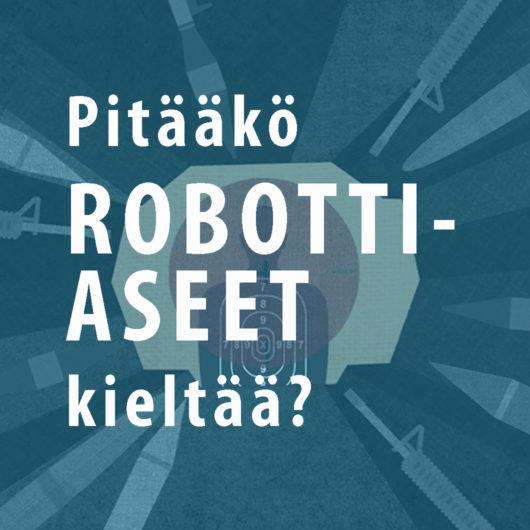 Kuvituskuvassa teksti: Pitääkö robottiaseet kieltää?
